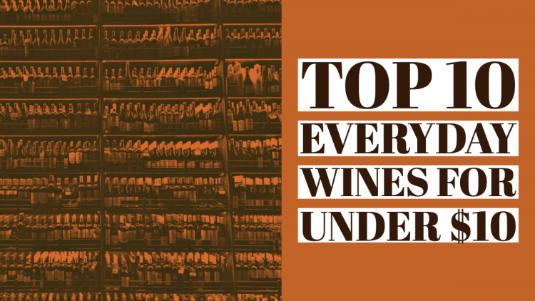 Top 10 Everyday Wines for Under $10